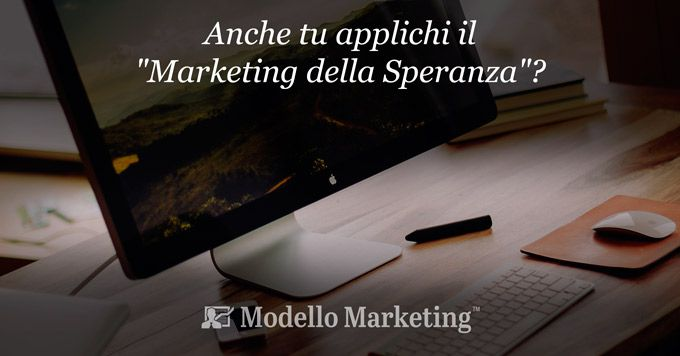 Marketing della speranza - ModelloMarketing™